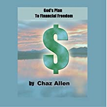God's Plan for Financial Freedom in Your Life: How to Be Financially Secure Audiobook by Chaz Allen Narrated by Chaz Allen