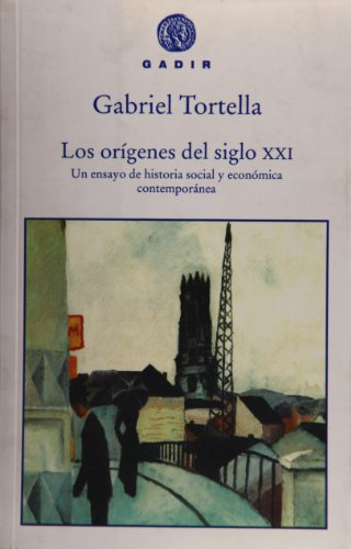 Los orígenes del siglo XXI: Un ensayo de historia social y económica contemporánea (Gadir Ensayo y Biografía)