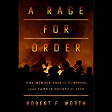 A Rage for Order: The Middle East in Turmoil, from Tahrir Square to ISIS Audiobook by Robert Worth Narrated by Will Damron, Robert Worth