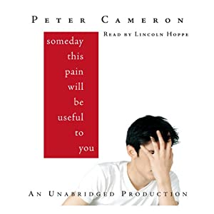 Someday This Pain Will Be Useful to You | [Peter Cameron]