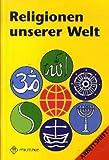 Religionen unserer Welt. Ihre Bedeutung in Geschichte, Kultur und Alltag: Religionen unserer Welt, Arbeitsheft title=
