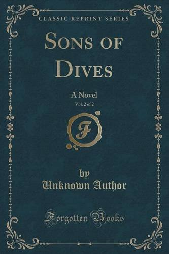 Sons of Dives, Vol. 2 of 2: A Novel (Classic Reprint)
