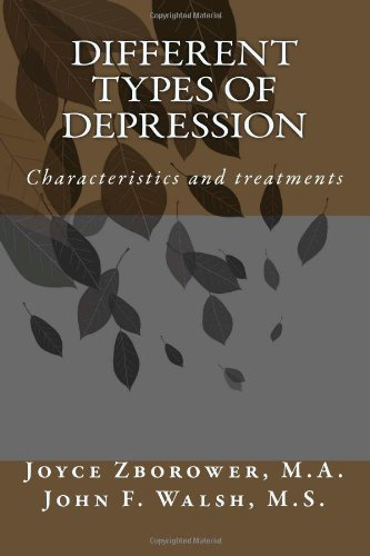 Different Types Of Depression: Characteristics And Treatments (Depression Self Help Series) (Volume 1)