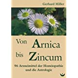 Von Arnica bis Zincum: 96 Arzneimittel der Homopathie und die Astrologievon &#34;Gerhard Miller&#34;