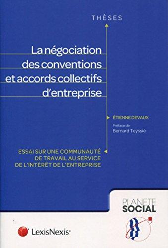 La négociation des conventions et accords collectifs d'entreprise : Essai sur une communauté de travail au service de l'intérêt de l'entreprise