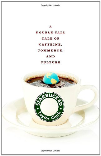 Starbucked: A Double Tall Tale of Caffeine, Commerce, and Culture