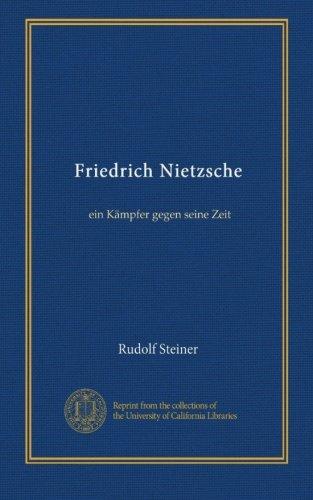 Friedrich Nietzsche: ein K mpfer gegen seine Zeit (German Edition)