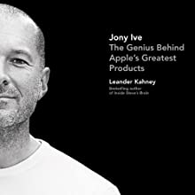 Jony Ive: The Genius Behind Apple's Greatest Products (       UNABRIDGED) by Leander Kahney Narrated by Simon Vance