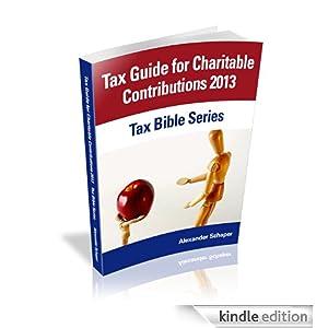 Tax Guide For Charitable Contributions 2013 (Tax Bible Series) Alexander Schaper, John Schaper and William Stewart
