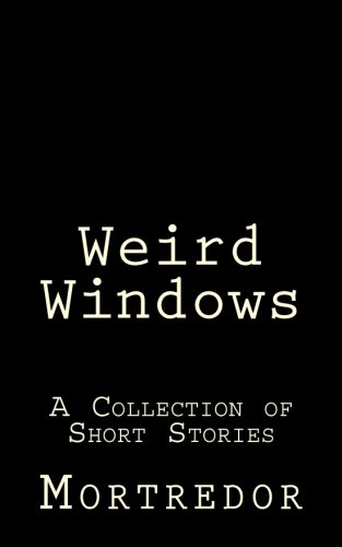 Weird Windows: A Collection of Short Stories