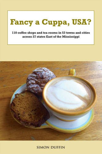 Fancy a Cuppa, USA?: 110 Coffee Shops and Tea Rooms in 53 Towns and Cities Across 27 States East of Mississippi PDF