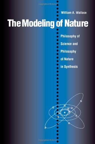 The Modeling of Nature: The Philosophy of Science and the Philosophy of Nature in Synthesis