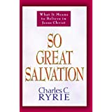 So Great Salvation: What it Means to Believe in Jesus Christby Charles C. Ryrie