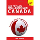 How to Start a Small Business in Canada - Your Road Map to Financial Freedomby Tariq Nadeem