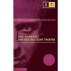 Max Reinhardt und das Deutsche Theater: Texte und Bilder aus Anlass des 100-jährigen Jubi