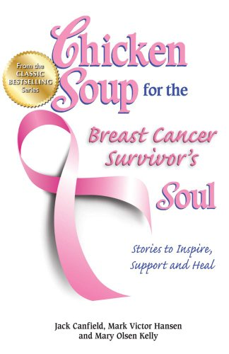 Chicken Soup for the Breast Cancer Survivor's Soul: Stories to Inspire, Support and Heal (Chicken Soup for the Soul (Quality Paper))