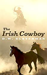 A Christian Western: THE IRISH COWBOY: A Christian western romance of lost love, regret, and personal redemption... (clean western romance, clean cowboy romance)