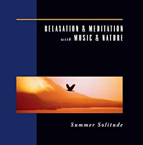 Relaxation & Meditation with Music & Nature: Summer Solitude