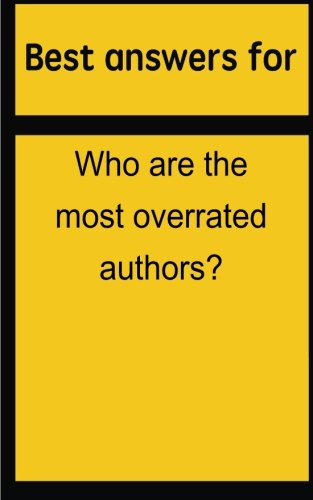 Best answers for Who are the most overrated authors?