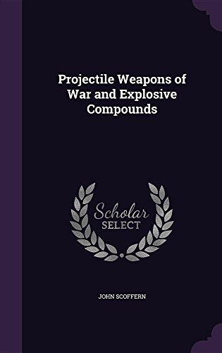 Projectile Weapons of War and Explosive Compounds