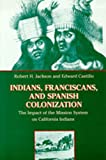 Indians, Franciscans, and Spanish Colonization: The Impact of the Mission System on California Indians (0826317537) by Jackson, Robert H.