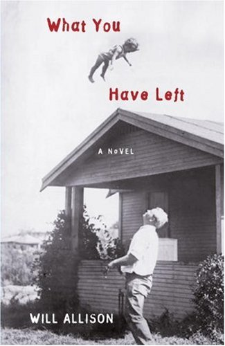 What You Have Left: A Novel, Allison,Will