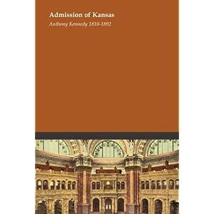 Admission of Kansas Anthony Kennedy 1810-1892