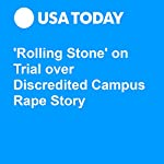 'Rolling Stone' on Trial over Discredited Campus Rape Story | John Bacon
