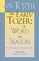 The Early Tozer: A Word in Season: Selected Articles and Quotations