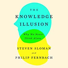 The Knowledge Illusion: Why We Never Think Alone Audiobook by Steven Sloman, Philip Fernbach Narrated by Mike Chamberlain