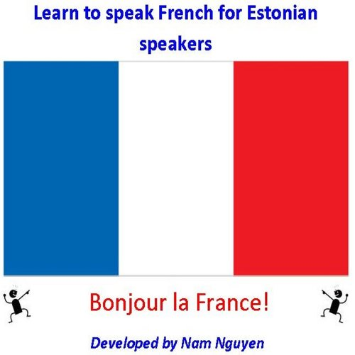 Nam Nguyen - Learn to Speak French for Estonian Speakers (English Edition)