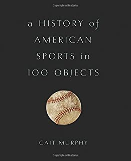 Book Cover: A History of American Sports in 100 Objects