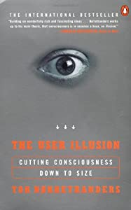 The User Illusion: Cutting Consciousness Down to Size (Penguin Press Science)