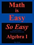 Math Is Easy So Easy, Algebra I, Second Edition