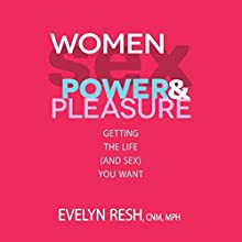 Women, Sex, Power and Pleasure Audiobook by Evelyn Resh Narrated by Kathleen Gati