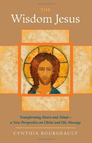Download The Wisdom Jesus: Transforming Heart and Mind--A New Perspective on Christ and His Message