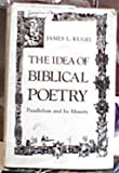 Idea of Biblical Poetry: Parallelism and Its History (0300031017) by Kugel, James L.