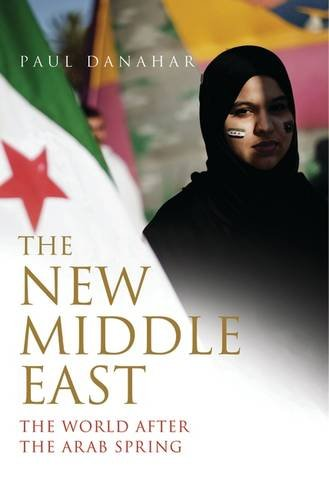The New Middle East: The World After the Arab Spring (The Palgrave Macmillan Series in International Political Communication)