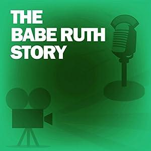 The Babe Ruth Story (Dramatized) Radio/TV Program