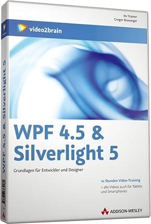 WPF 4.5 & Silverlight 5 - Design und Entwicklung (PC+MAC+Linux+iPad)