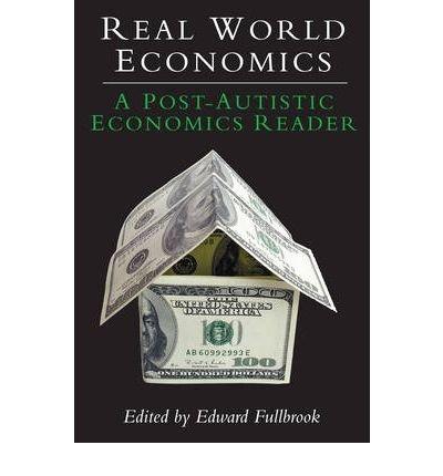 [(Real World Economics: A Post-Autistic Economics Reader )] [Author: Edward Fullbrook] [Aug-2007], by Edward Fullbrook