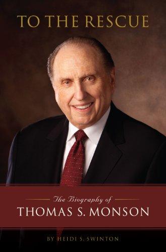 To the Rescue: The Biography of Thomas S. Monson, Heidi Swinton