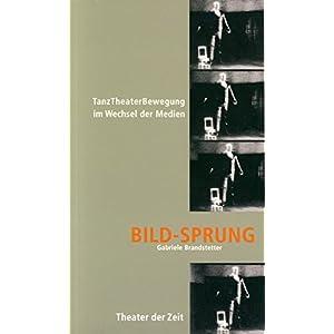 Bild-Sprung: TanzTheaterBewegung im Wechsel der Medien (Recherchen)