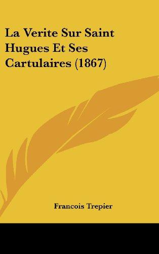 La Verite Sur Saint Hugues Et Ses Cartulaires (1867)