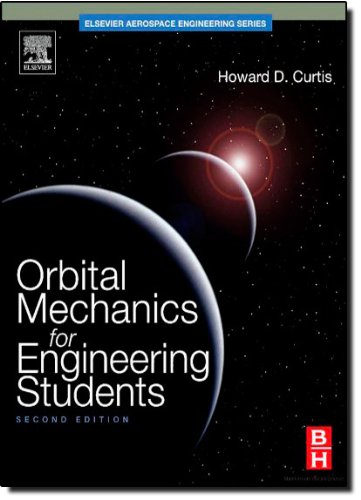 Orbital Mechanics for Engineering Students, Second...