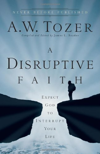 A Disruptive Faith: Expect God to Interrupt Your Life