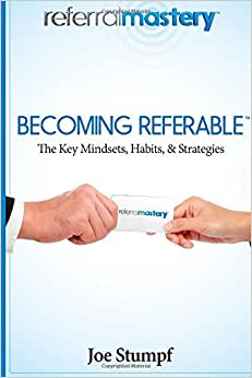 Becoming Referable: Referral: Introducing Someone You Care About To Someone You Trust And Respect.