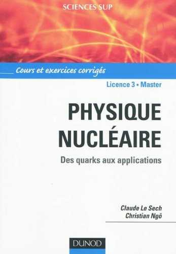 Physique nucleaire et applications – Cours et exercices corriges: Des quarks aux applications