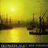 echange, troc Faithless - To All New Arrivals