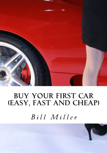 Buy Your First Car (Easy, Fast and Cheap): Best Used Car Guide